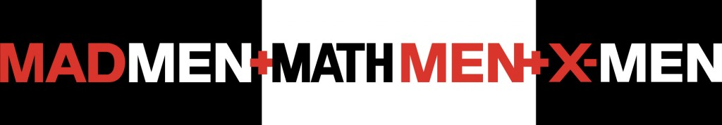 Math Men + Mad Men + X-Men: The importance of fusing data, creative and technology